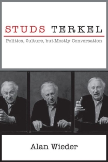 Studs Terkel : Politics, Culture, but Mostly Conversation, Paperback Book