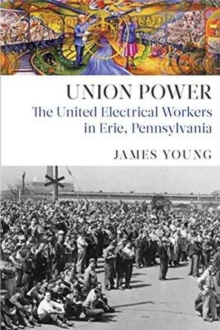 Union Power : The United Electrical Workers in Erie, Pennsylvania, Paperback Book