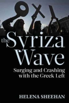 The Syriza Wave : Surging and Crashing with the Greek Left, Hardback Book