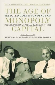 The Age of Monopoly Capital : Selected Correspondence of Paul M. Sweezy and Paul A. Baran, 1949-1964, Hardback Book