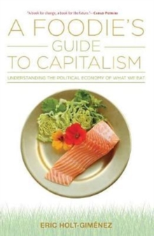 A Foodie's Guide to Capitalism : Understanding the Political Economy of What We Eat, Paperback Book