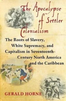 The Apocalypse of Settler Colonialism : The Roots of Slavery, White Supremacy, and Capitalism in 17th Century North America and the Caribbean, Hardback Book