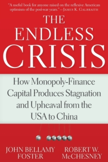 The Endless Crisis : How Monopoly-Finance Capital Produces Stagnation and Upheaval from the USA to China, Paperback Book