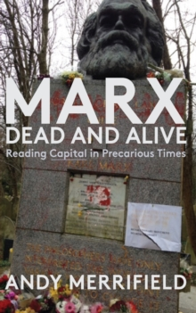 "Marx, Dead and Alive : Reading ""Capital"" in Precarious Times, Paperback / softback Book"