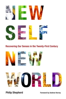 New Self, New World : Recovering Our Senses in the Twenty-First Century, EPUB eBook