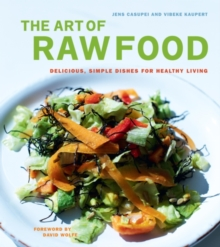 The Art of Raw Food : Delicious, Simple Dishes for Healthy Living, EPUB eBook