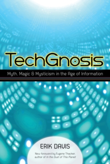 Techgnosis : Myth, Magic, and Mysticism in the Age of Information, Paperback / softback Book