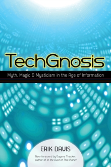 TechGnosis : Myth, Magic, and Mysticism in the Age of Information, EPUB eBook