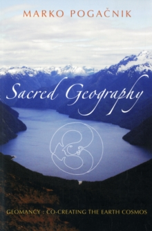 Sacred Geography : Geomancy: Co-creating the Earth Cosmos, Paperback Book