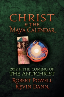 Christ and the Maya Calendar : 2012 and the Coming of the Antichrist, Paperback / softback Book