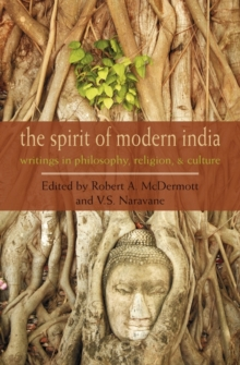 The Spirit of Modern India : Writings in Philosophy, Religion, and Culture, Paperback Book