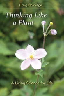 Thinking Like a Plant : A Living Science for Life, Paperback / softback Book