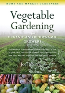 Vegetable Gardening for Organic and Biodynamic Growers, Paperback / softback Book