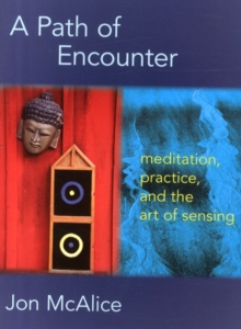 A Path of Encounter : Meditation, Practice, and the Art of Sensing, Paperback Book