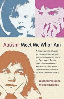 Autism: Meet Me Who I Am : An Educational, Sensory and Nutritional Approach to Childhood Autism, Paperback / softback Book