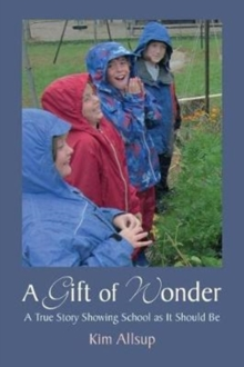 A Gift of Wonder : A True Story Showing School As It Should Be, Paperback Book