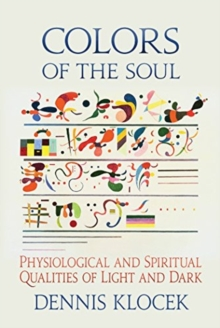 Colors of the Soul : Physiological and Spiritual Qualities of Light and Dark, Paperback / softback Book