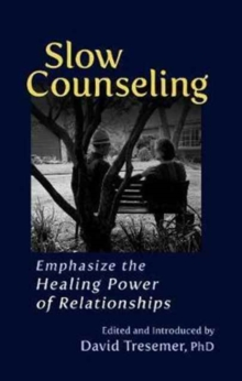 Slow Counseling : Emphasize the Healing Power of Relationships, Paperback / softback Book
