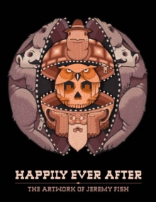 Happily Ever After : The Artwork of Jeremy Fish, Hardback Book