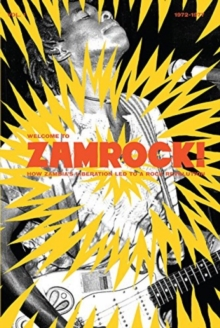 Welcome To Zamrock! Vol. 1 : How Zambia's Liberation Lead to a Rock Revolution, 1972-1977, Hardback Book