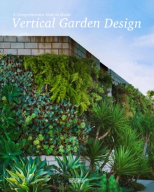 Vertical Garden Design : A Comprehensive How-to Guide, Hardback Book