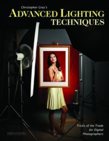 Christopher Grey's Advanced Lighting Techniques : Tricks of the Trade for Digital Photographers, Paperback Book