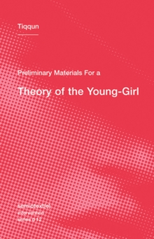 Preliminary Materials for a Theory of the Young-Girl : Volume 12, Paperback / softback Book