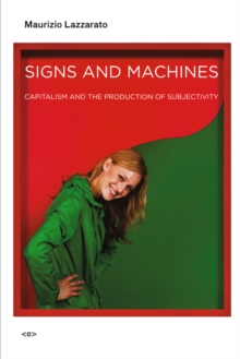 Signs and Machines : Capitalism and the Production of Subjectivity, Paperback Book