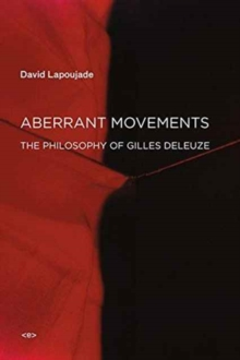 Aberrant Movements : The Philosophy of Gilles Deleuze, Paperback / softback Book