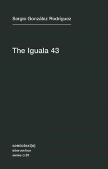The Iguala 43 : The Truth and Challenge of Mexico's Disappeared Students, Paperback Book