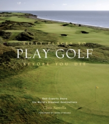 Fifty Places to Play Golf Before You Die, Hardback Book