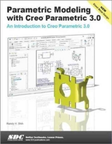Parametric Modeling with Creo Parametric 3.0, Paperback Book