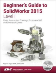 Beginner's Guide to SOLIDWORKS : Level 1, Paperback Book