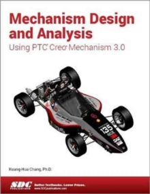 Mechanism Design and Analysis Using Creo Mechanism 3.0, Paperback Book
