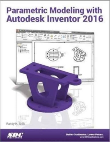 Parametric Modeling with Autodesk Inventor 2016, Paperback / softback Book