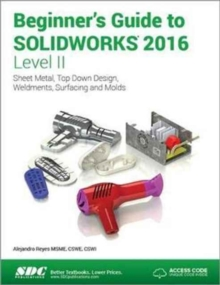 Beginner's Guide to SOLIDWORKS 2016 - Level II (Including unique access code), Paperback Book