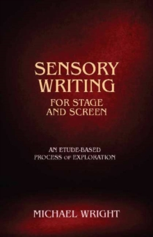 Sensory Writing for Stage and Screen : An Etude-Based Process of Exploration, Paperback Book
