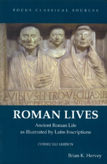 Roman Lives : Ancient Roman Life Illustrated by Latin Inscriptions, Paperback Book