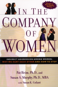 In the Company of Women : Indirect Aggression Among Women : Why We Hurt Each Other and How to Stop, Paperback Book