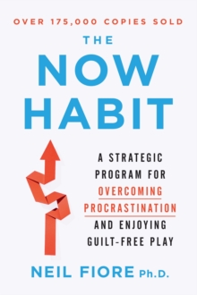 Now Habit : A Strategic Program for Overcoming Procrastination and Enjoying Guilt-Free Play, Paperback Book
