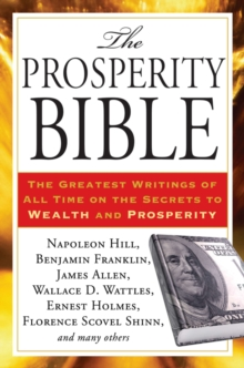 Prosperity Bible : The Greatest Writings of All Time on the Secrets to Wealth and Prosperity, Paperback Book