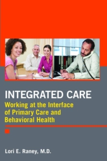 Integrated Care : Working at the Interface of Primary Care and Behavioral Health, Paperback Book