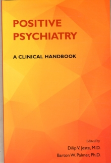 Positive Psychiatry : A Clinical Handbook, Paperback Book