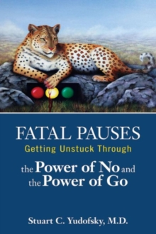 Fatal Pauses : Getting Unstuck Through the Power of No and the Power of Go, Paperback Book