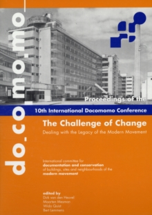 The Challenge of Change : Dealing with the Legacy of the Modern Movement - Proceedings of the 10th International DOCOMOMO Conference, Paperback Book