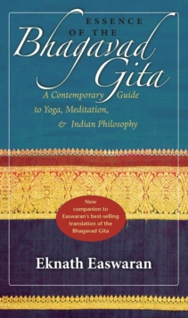 Essence of the Bhagavad Gita : A Contemporary Guide to Yoga, Meditation, and Indian Philosophy, Paperback / softback Book