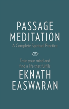 Passage Meditation - A Complete Spiritual Practice : Train Your Mind and Find a Life That Fulfills, Paperback Book