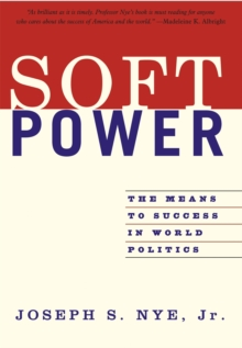 Soft Power : The Means To Success In World Politics, Paperback Book