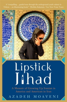 Lipstick Jihad : A Memoir of Growing Up Iranian in America and American in Iran, Paperback Book