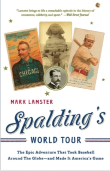 Spalding's World Tour : The Epic Adventure that Took Baseball Around the Globe - And Made it America's Game, EPUB eBook